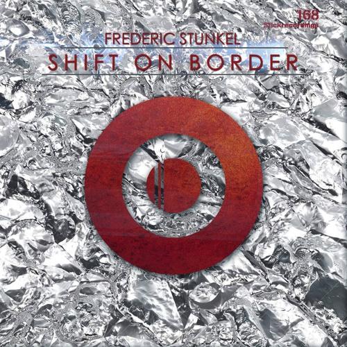 STICKBORDER168 - Frederic Stunkel - Shift On Border