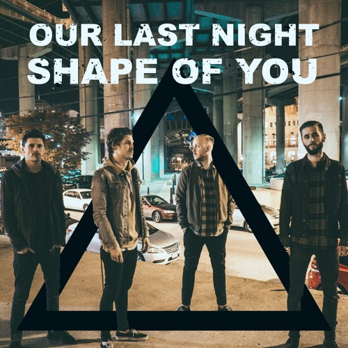 "Ed Sheeran ""Shape Of You"" Cover By Our Last Night"