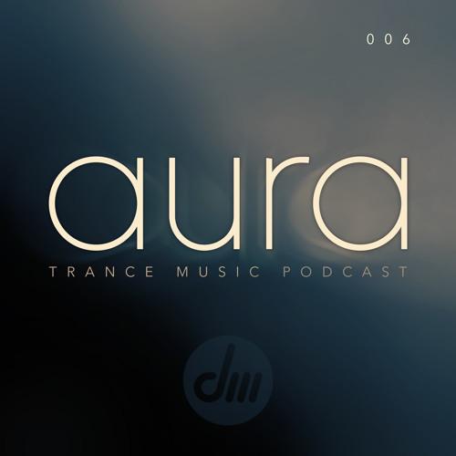 Aura Trance Podcast 006