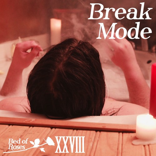 Bed of Roses Podcast XXVIII - Break Mode
