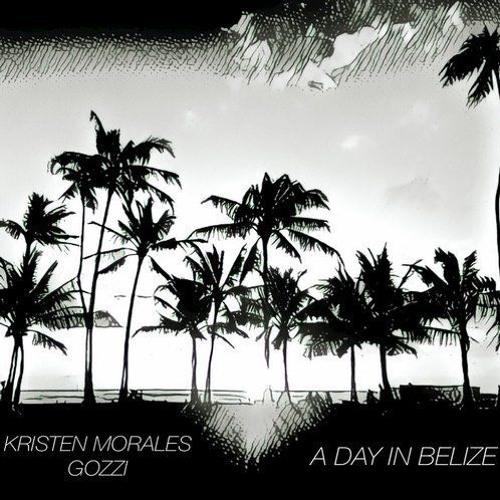 A Day In Belize {Radio Edit} - GOZZI & Kristen Morales