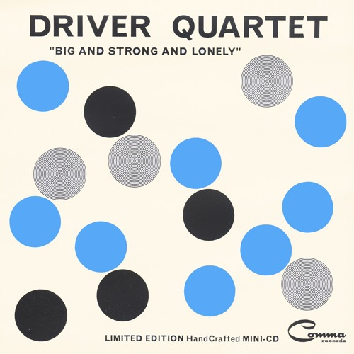 Driver Quartet : Big And Strong And Lonely