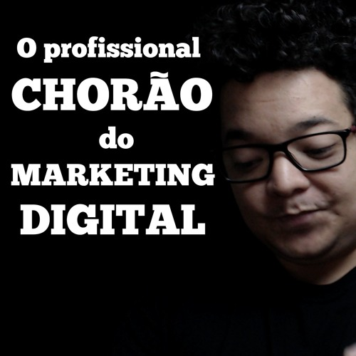 Perfil: O profissional chorão do Marketing Digital