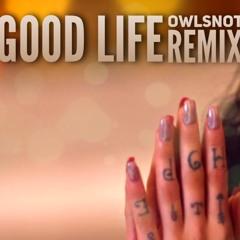 G-Eazy -Good Life(Owlsnot Remix)