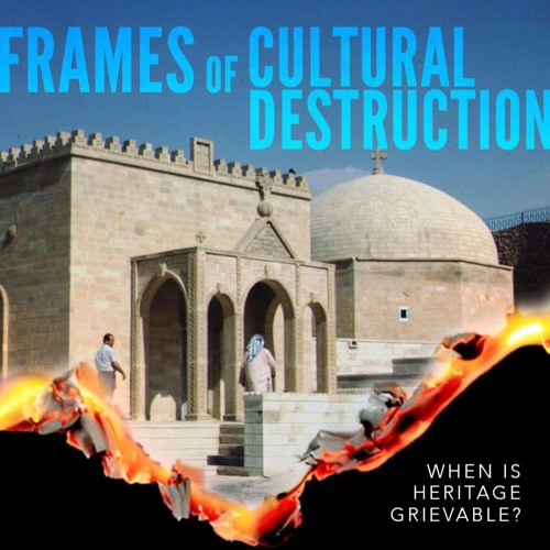 Frames of Cultural Destruction: When is Heritage Grievable?