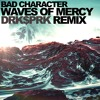 BAD CHARACTER - WAVES OF MERCY (DRK$PRK REMIX)