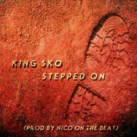 KING SKO - STEPPED ON (Prod. By Nico On The Beat)