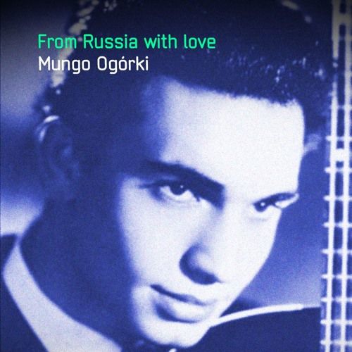 Mungo Ogórki - From Russia with love