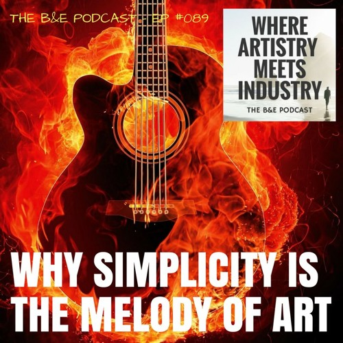 B&EP #089 - Why Simplicity is the Melody of Art (w/ Matt Cairns)