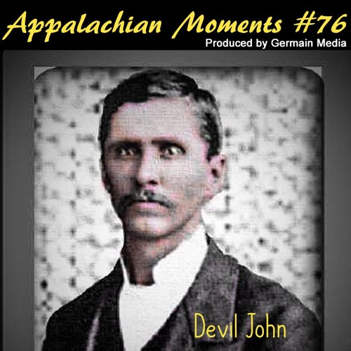 Appalachian Moments #76 - Devil John