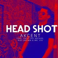 Akcent feat. Pack The Arcade, Kief Brown & Mr. Vik - HeadShot