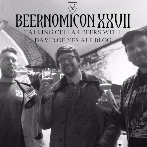 Beernomicon XXVII - Talking Cellar Beers with David of Yes Ale Blog