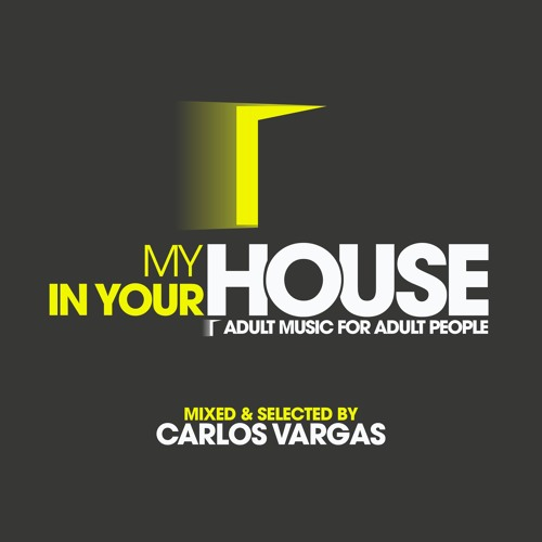 Carlos Vargas pres. My House In Your House #3 (April '17) .:: FREE DOWNLOAD ::.