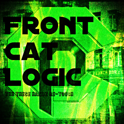 Front Cat Logic [Ft. Revalation, Tryf Bindope, Bunsen, Docktor Speckter][THESE HANDZ RE-TOUCH]