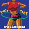 Diplo & Autoerotique - Waist Time  (ETC!ETC! Whyel Remix) {OUT NOW!}