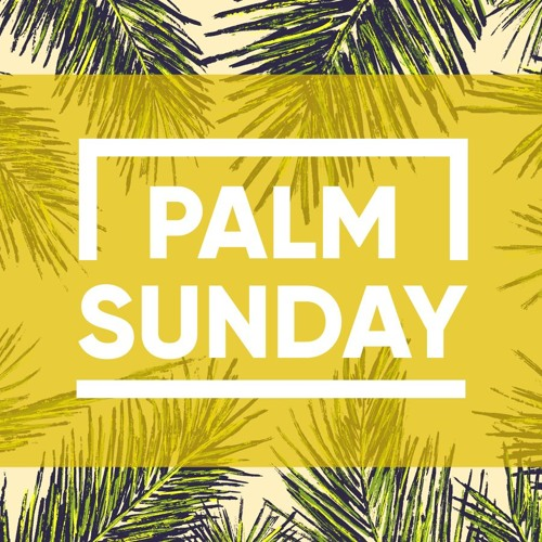 PALM SUNDAY: The Triumphant Entry