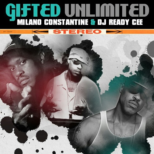 Milano Constantine & DJ Ready Cee - Gifted Unlimited.mp3