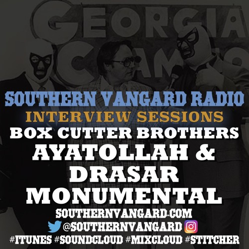 Ayatollah & Drasar Monumental - Southern Vangard Radio Interview Sessions