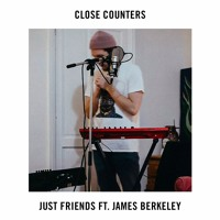 Close Counters - Just Friends (Ft. James Berkeley)