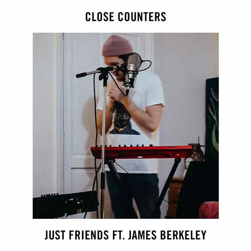 Close Counters - Just Friends (Ft. James Berkeley)