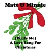 Matt & Minnie - (Write Me A) Love Song For Christmas (ALL IN)