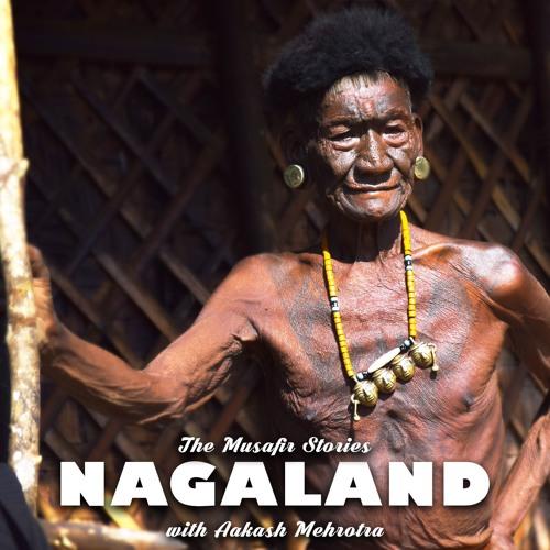 TMS#006 Explore Nagaland with Aakash Mehrotra