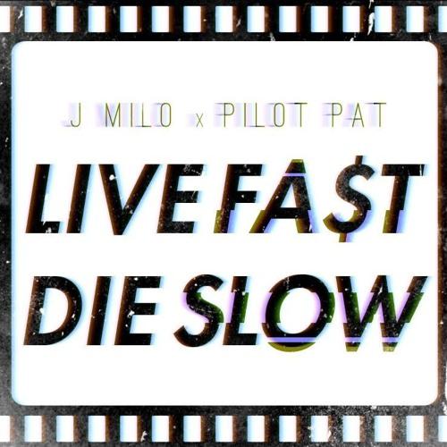 J Milo x Pilot Pat - Live Fast, Die Slow