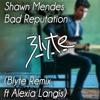 Shawn Mendes - Bad Reputation (Blyte Remix Ft Alexia Langis)*CLICK IN BUY FOR FREE DOWNLOAD*