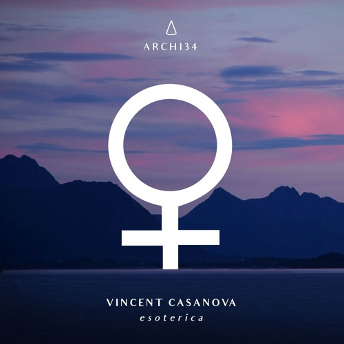 [ARCH134] Vincent Casanova 'Esoterica' / Digital Previews