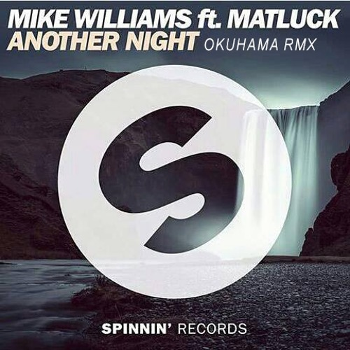 Mike Williams ft. Matluck - Another Night (Okuhama Remix) ( SPINNIN' RECORDS )