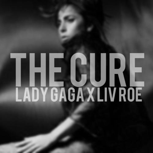 The Cure - Lady Gaga x Liv Roe