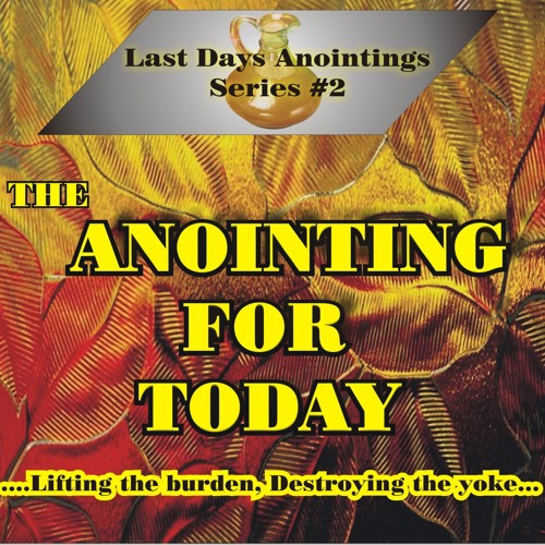 Last Days Anointings Part 2 - The Anointing For Today