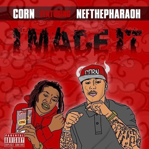 Corn Ft Nef The Pharaoh Made It Prod Yungas