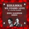 Rihanna - We Found Love ft. Calvin Harris (Kees Sjansen Remix)