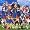 HAPPY PARTY TRAIN - LOVE LIVE SUNSHINE !!