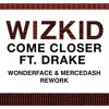 Wizkid ft. Drake - Come Closer (Wonderface & Mercedash Rework) FULL TRACK = DOWNLOAD LINK