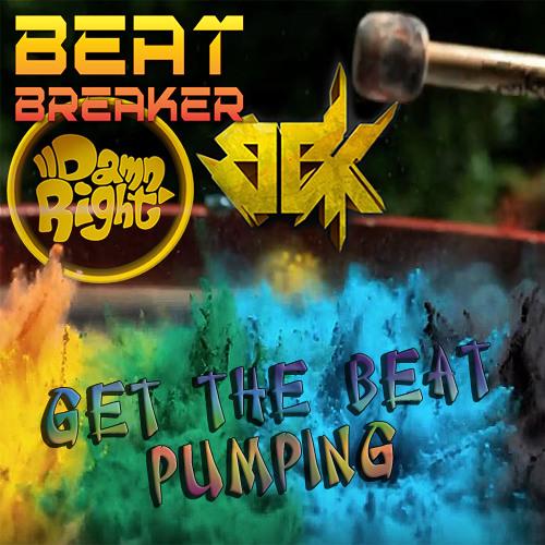 Beat-Breaker & Damn Right ft. BBK: Get The Beat Pumping
