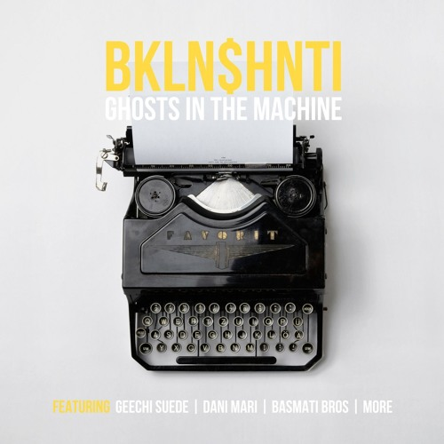 "BKLYN$HNTI - ""Ghosts In The Machine"""