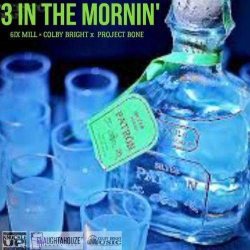 3 IN THE MORNIN' -BRIGHT FT THA STREET & 6 MILL