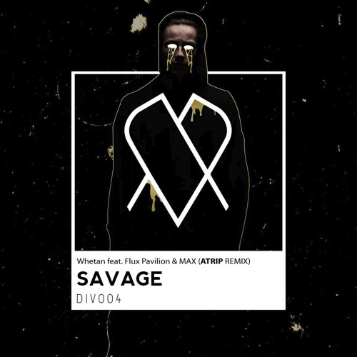 Savage - Whetan feat. Flux Pavilion & MAX (ATRIP Remix)