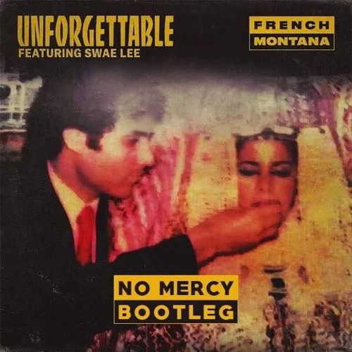 French Montana - Unforgettable Feat. Swae Lee ( NO MERCY BOOTLEG )