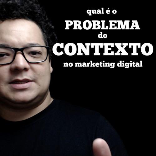 Qual é o problema do Contexto no Marketing Digital