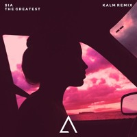 Sia - The Greatest (KALM Remix)