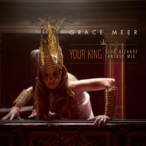 Grace Meer - Your King (Club Bizarre Fantasy Mix)