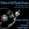 Riders of the Plastic Groove - Holly Adams & Loomer 04/21/2017