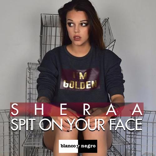 Sheraa - Spit On Your Face (Alexandra Damiani Original Mix)