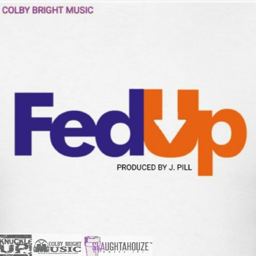 FED UP - COLBY BRIGHT (PROD BY J PILL).MP3
