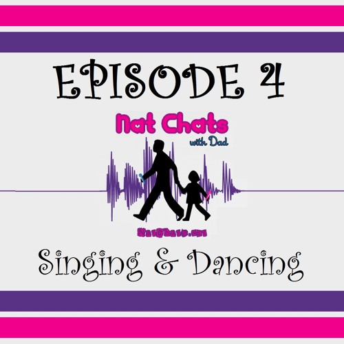 Nat Chats with Dad, Episode 4 - Singing & Dancing