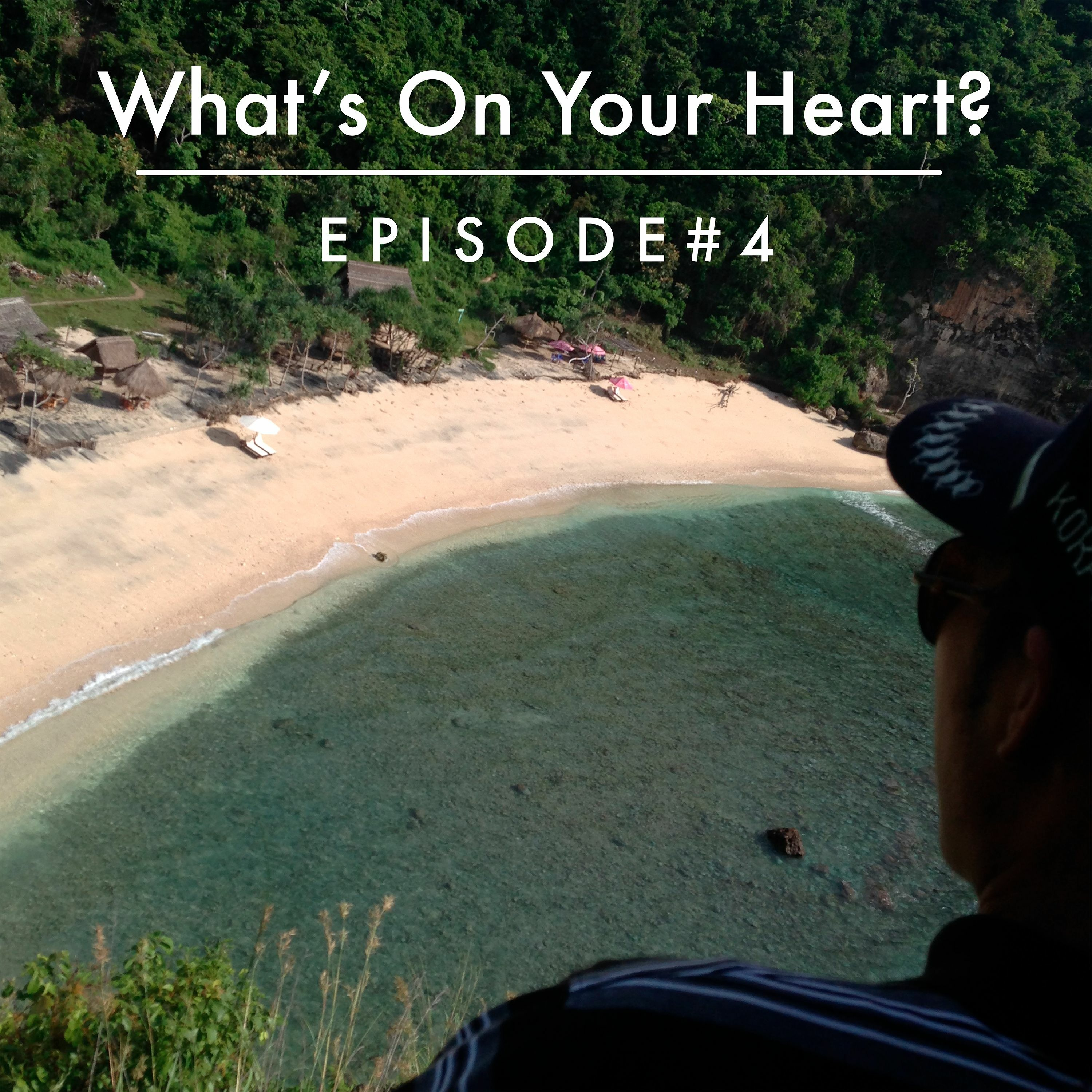 Episode 4 - What's On Your Heart?