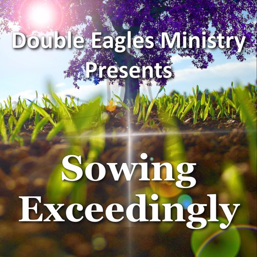 Sowing Exceedingly